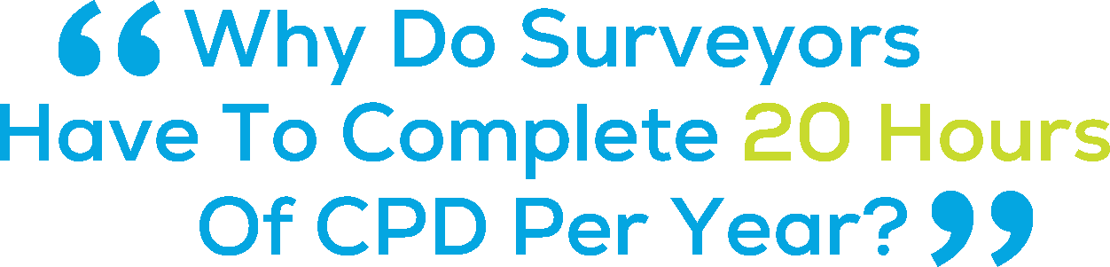 Why do surveyors have to complete 20 hours of CPD per year?